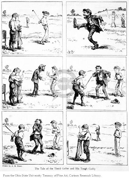 The Tale of the Timid Golfer and his Tough Caddy.  (Golfer misses ball and caddy then kicks it.  Another golfer takes offense at this, challenges caddy and caddy retreats.)