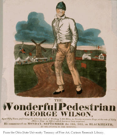 The Wonderful Pedestrian.  George Wilson.  Aged Fifty Years, performing the laborious task of Walking 1,000 Miles, in Twenty successive Days, at the rate of Fifty Miles a Day, an Effort which has never been Surpassed.  He commenced on MONDAY, SEPTEMBER the 11th, 1815, on BLACKHEATH, at six oclock in the morning.
