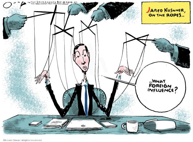 Jack Ohman  Jack Ohman's Editorial Cartoons 2018-03-01 Jared Kushner