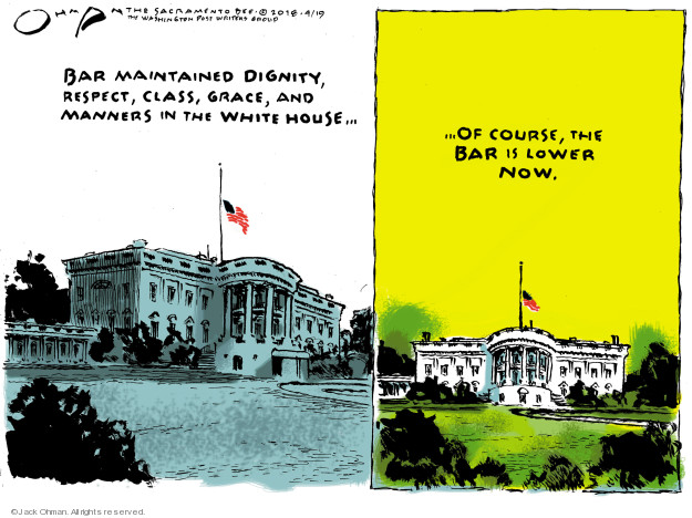 Bar maintained dignity, respect, class, grace, and manner in the White House ... of course, the bar is lower now.