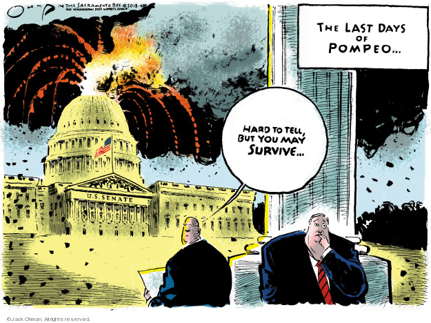 The Last Days of Pompeo ... Hard to tell, but you may survive ...
