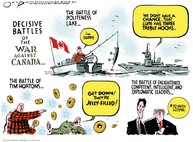 Decisive Battles of the War Against Canada … The Battle of Politeness Lake … Im sorry. Never rude. We dont have a chance … that lure has three treble hooks … The Battle of Tim Hortons … Get down! Theyre jelly-filled! The Battle of enlightened, competent, intelligent, and diplomatic leaders ... # so much losing.