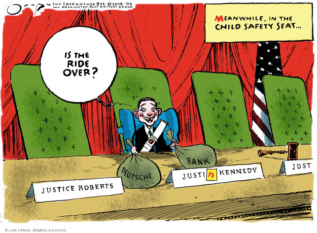 Meanwhile in the child safety seat.  Is the ride over?  Justice Roberts.  Deutsche Bank.  Justin Kennedy.
