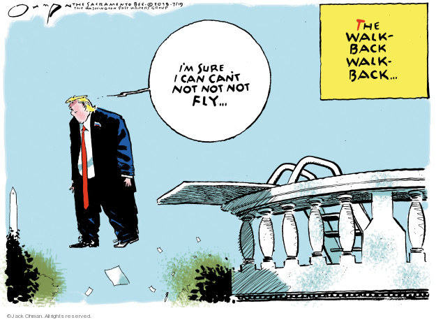 Jack Ohman  Jack Ohman's Editorial Cartoons 2018-07-19 Presidency