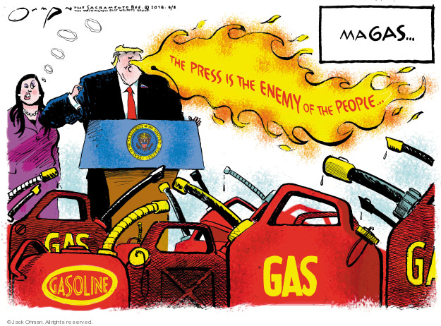 MAGAs … The press is the enemy of the people … Gas. Gasoline.
