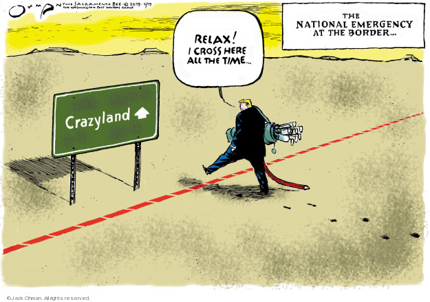 Relax! I cross here all the time … Crazyland. The National emergency at the border …