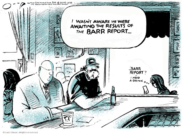 """I wasnt aware we were awaiting the results of the Barr Report.  """"Barr Report""""?  I need a drink ..."""