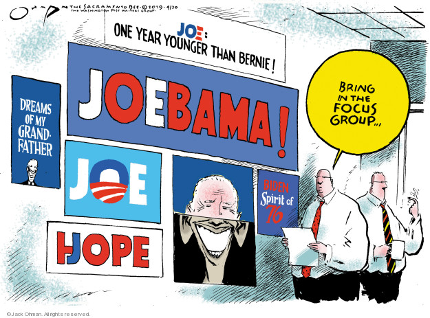 Joe: One Year Younger Than Bernie! Joebama! Dreams of my Grandfather. Joe. Hope. Biden. Spirit of 76. Bring in the focus group …