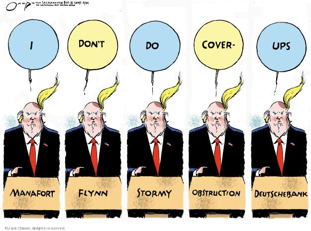 I dont do cover-ups. Manafort. Flynn. Stormy. Obstruction. Deutschebank.
