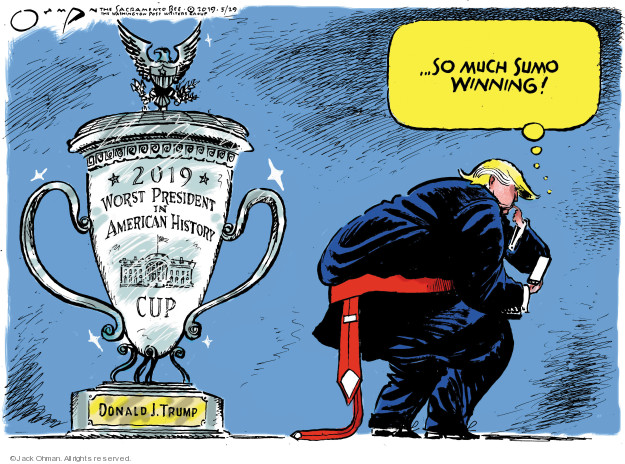 2019. Worst President in American History Cup. Donald J. Trump … so much Sumo winning!