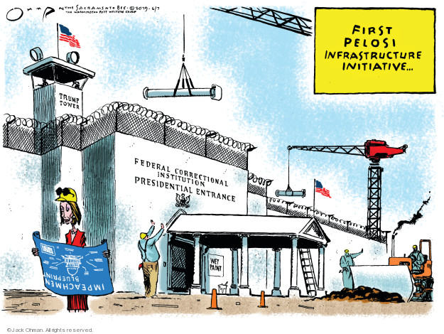 First Pelosi infrastructure initiative … Federal Correctional Institution. Presidential entrance. Wet paint. Blueprint. Impeachment. Trump Tower.