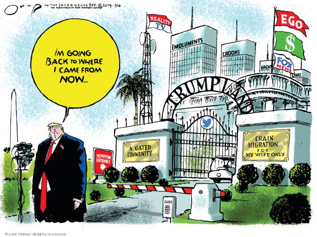 Jack Ohman  Jack Ohman's Editorial Cartoons 2019-07-16 Trump Immigration