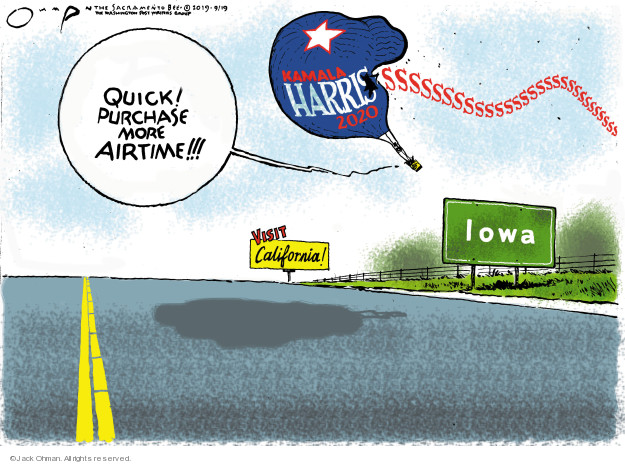 Quick! Purchase more airtime!!! Kamala Harris 2020. Visit California. Iowa.