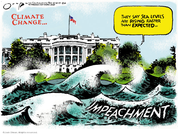 Climate change … They say sea levels are rising faster than expected … Impeachment.