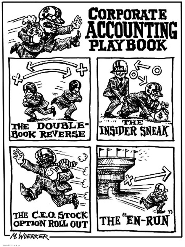 "Corporate Accounting Playbook.  The double-book reverse.  The insider sneak.  The C.E.O. stock option roll out.  The ""en-run."""