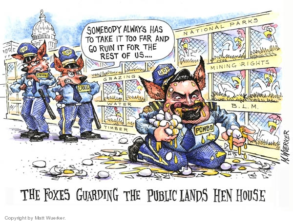 The Foxes Guarding the Public Lands Hen House.  Somebody always has to take it too far and go ruin it for the rest of us.  GOP.  Stevens.  GOP.  Craig.  National Parks.  Grazing.  Mining Rights.  Water.  BLM.  GOP.  Pombo.