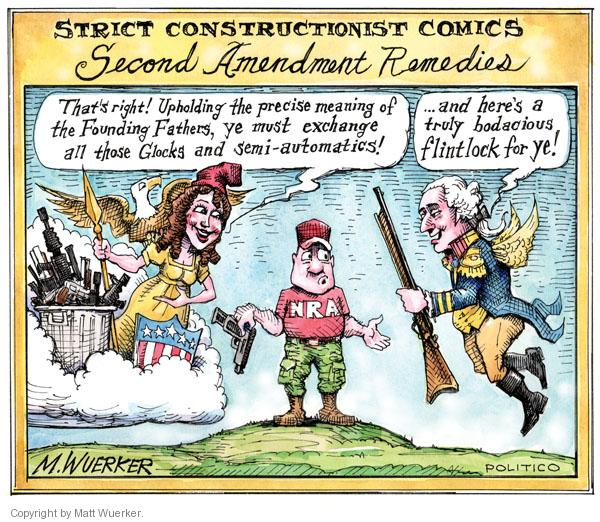 Strict Constructionist Comics.  Thats right!  Upholding the precise meaning of the Founding Fathers, ye must exchange all those Glocks and semi-automatics!  NRA.  And heres a truly bodacious flintlock for ye!