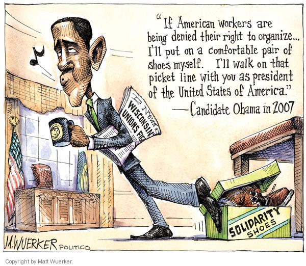 "News.  Wisconsin Unions Fight.  Solidarity Shoes.  ""If American workers are being denied their right to organize … Ill put on a comfortable pair of shoes myself. Ill walk on that picket line with you as president of the United States of America.""  Candidate Obama in 2007."