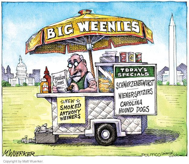 Big Weenies. Freudian Times. New Smoked Anthony Weiners. Todays Specials: Schwarzenegwurst, Wienerspitzers, Carolina Hound Dogs.