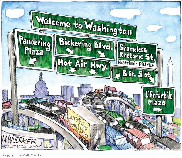 Welcome to Washington. Pandering Plaza. Bickering Blvd. Hot Air Hwy. Shameless Rhetoric St. Histrionic District. B St. S St. LEnfantile Plaza.  Cheese-Filled Soundbites.