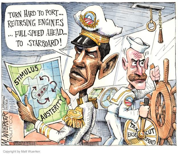 Turn hard to port… reversing engines… full speed ahead… to starboard! Stimulus. Austerity. Tax, ease, cut, spend.