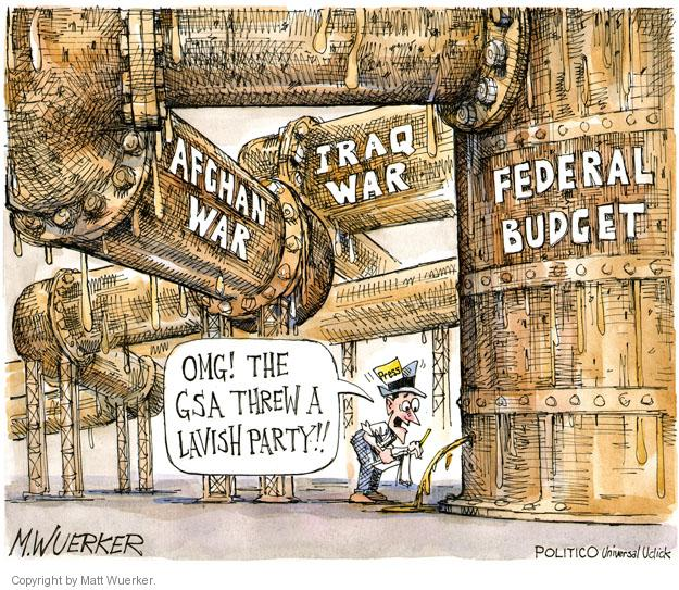 Afghan war. Iraq war. Federal budget. OMG! The GSA threw a lavish party!! Press.