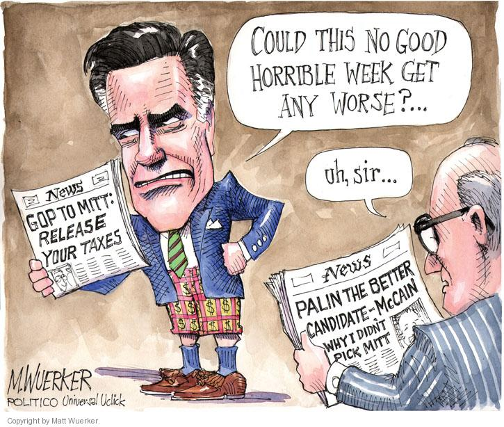 Could this no good horrible week get any worse? … GOP to Mitt: Release Your Taxes. Uh, sir … Palin The Better Candidate - McCain. Why I Didn't Pick Mitt.