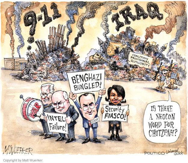 9-11. Iraq. Coalition provisional authority. Benghazi bungled! Intel failure! Security fiasco! Is there a neocon word for chutzpah?