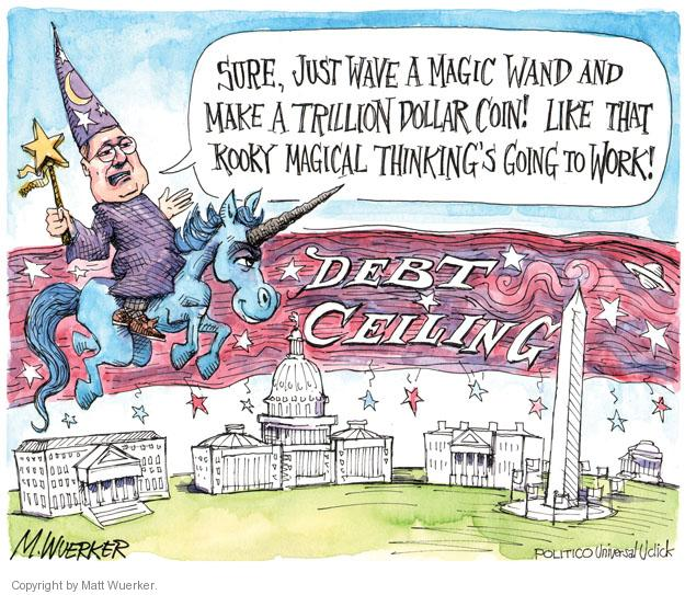 Sure, just wave a magic wand and make a trillion dollar coin! Like that kooky magical thinkings going to work! Debt Ceiling.