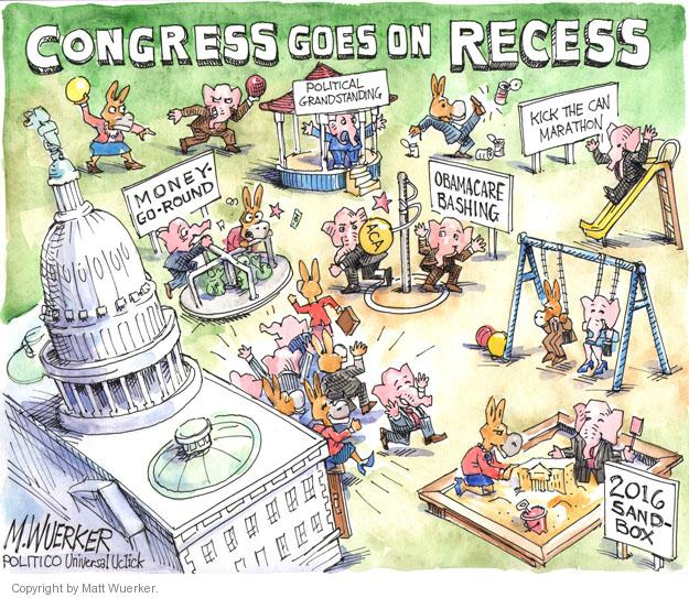 Congress Goes on Recess. Money-Go-Round. Political Grandstanding. Obamacare Bashing. Kick the Can Marathon. 2016 Sandbox.