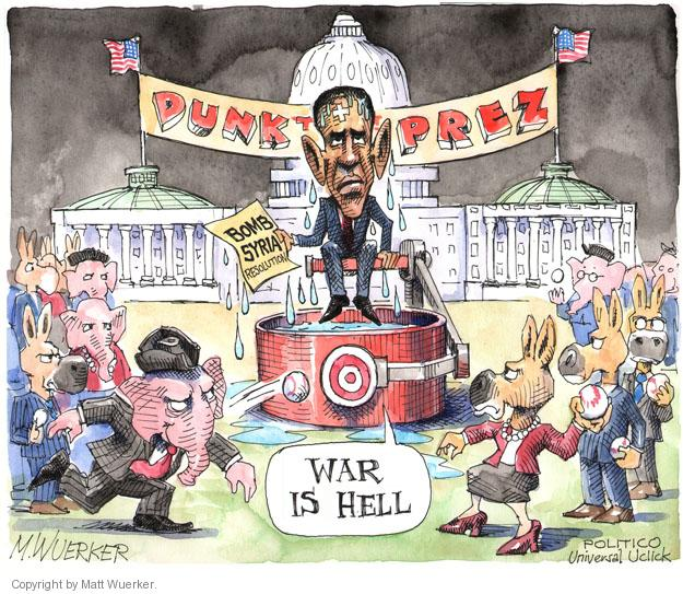 DUNK THE PREZ. Bomb Syria Resolution. War is hell.