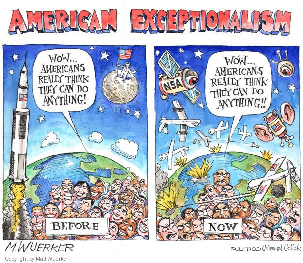 American Exceptionalism. Wow � Americans really think they can do anything. Before. Wow � Americans really think they can do anything!! NSA. Now.