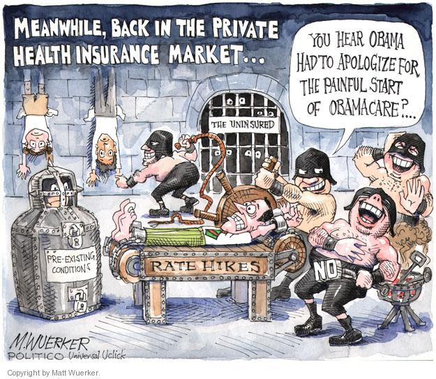 Meanwhile, back in the private health insurance market … You hear Obama had to apologize for the painful start of Obamacare? … The Uninsured. Pre-Existing Conditions. Rate Hikes. NO.