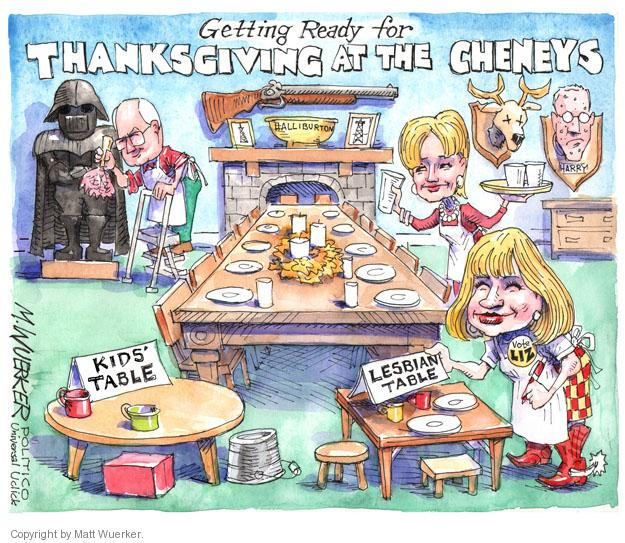 Getting Ready for Thanksgiving at the Cheneys. Kids table. Lesbian table. Vote Liz. Harry. Halliburton.