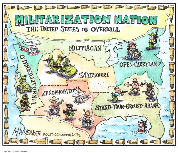 Cartoonist Matt Wuerker  Matt Wuerker's Editorial Cartoons 2014-08-19 police militarization