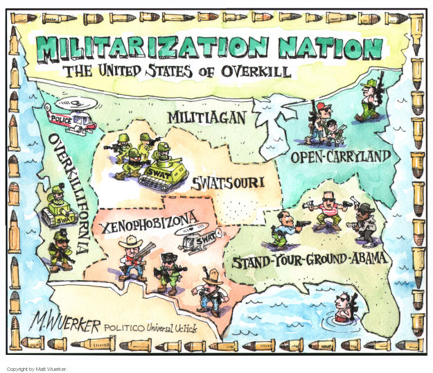 Militarization Nation.  The United States of Overkill.  Overkillifornia.  Xenophobizona.  Militiagan.  Swatsouri.  Open-Carryland.  Stand-Your-Ground-Abama.