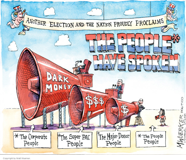 Another election and the nation proudly proclaims … The people* have spoken. Dark money. $$$. S. *The Corporate People. *The Super PAC People. *The Major Donor People. *The People People.