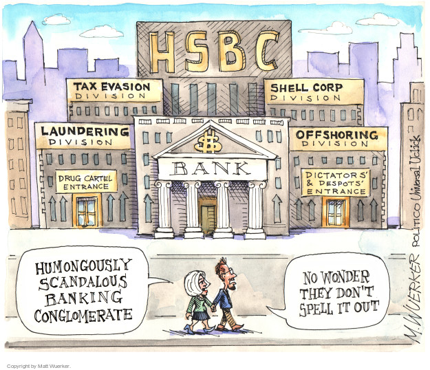 HSBC. Tax Evasion Division. Laundering Division. Drug Cartel Entrance. Shell Corp Division. Offshoring Division. Dictators & Despots Entrance. $ Bank. Humongously Scandalous Banking Conglomerate. No wonder they dont spell it out.