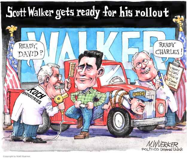 Scott Walker gets ready for his rollout.  Kock Industries.  Ready David?  Ready Charles!  Money.  Flags.  Pick up.  Flannel Shirt.  Unions.