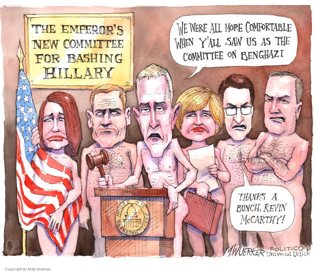The Emperors New Committee for Bashing Hillary. We were all more comfortable when yall saw us as the committee on Benghazi. Thanks a bunch, Kevin McCarthy!  House of Representatives.
