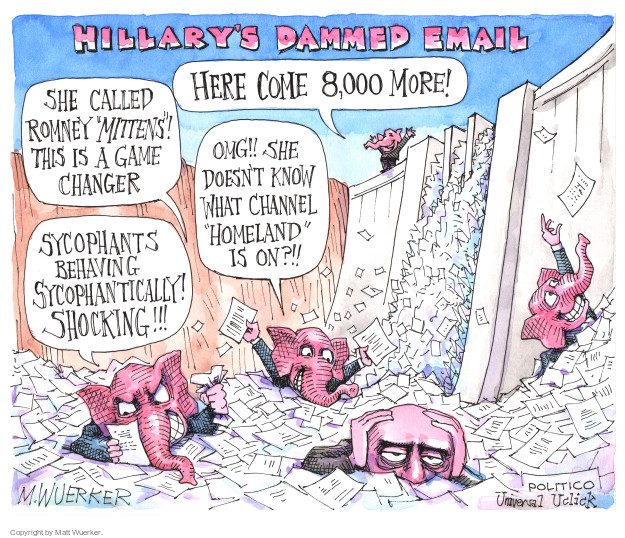 "Hillarys Damned Email. She called Romney ""Mittens""! This is a game changer. Here come 8,000 more! OMG!! She doesnt know what channel ""Homeland"" is on?!! Sycophants behaving sycophantically! Shocking!!!"