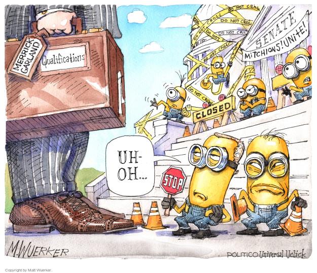 Merrick Garland.  Qualifications.  Senate.  Mitchions.  Unite.  Closed.  Un-oh .... Stop.