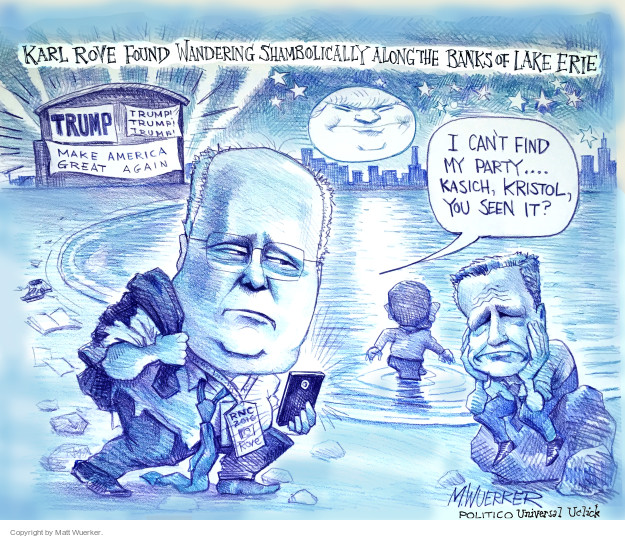 Karl Rove found wandering shambolically along the banks of Lake Erie.  TRUMP.  Make America Great Again.  I cant find my party ... Kasich, Kristol, you seen it?