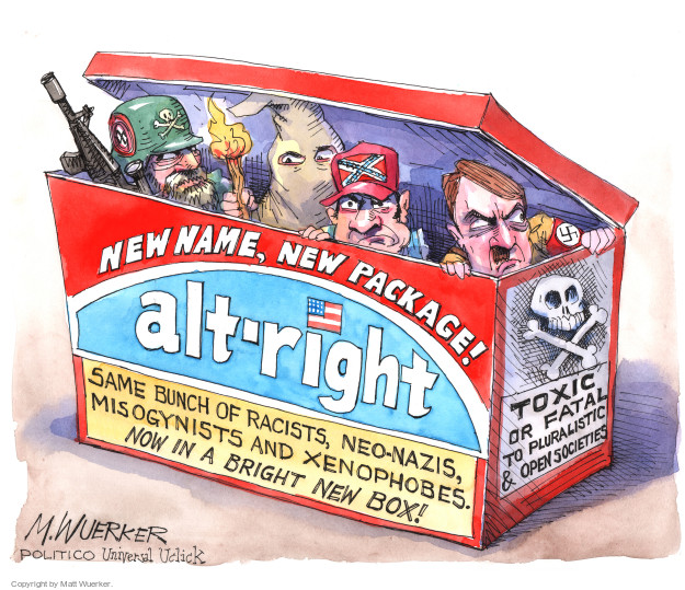 New Name, New Package! Alt-right. Same bunch of racists, neo-Nazis, misogynists and xenophobes. Now in a bright new box! Toxic or fatal to pluralistic & open societies.