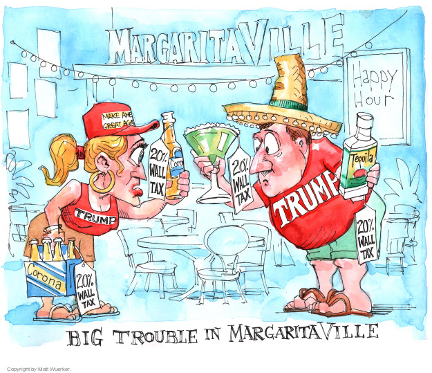 Margaritaville. Happy Hour. Make Ame … Great Aga … Trump. 20% wall tax. Tequila. Corona. Big Trouble in Margaritaville.