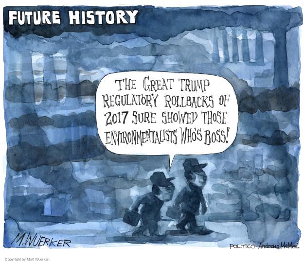 Cartoonist Matt Wuerker  Matt Wuerker's Editorial Cartoons 2017-02-13 president