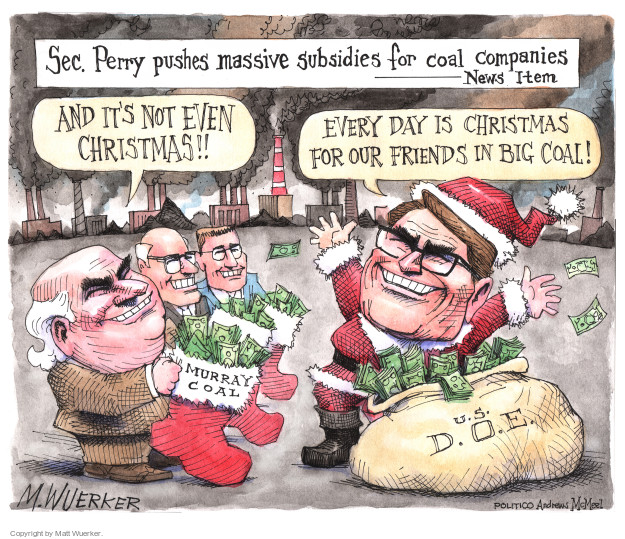 Sec. Perry pushes massive subsidies for coal companies. News item. And its not even Christmas!! Every day is Christmas for our friends in big coal! Murray Coal. U.S. D.O.E.