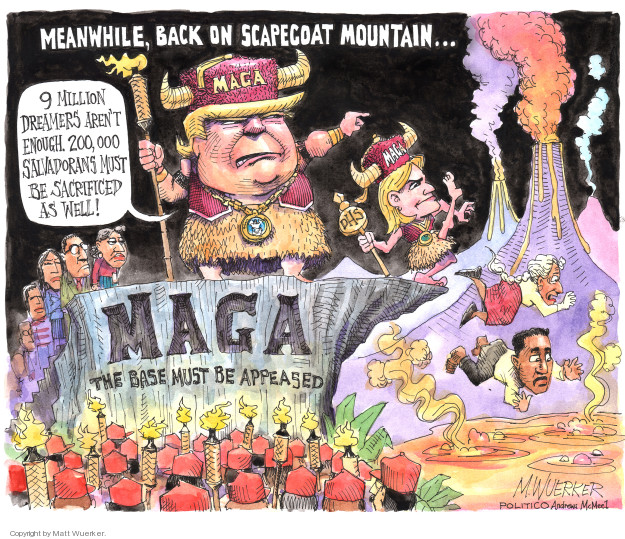 Meanwhile, back on Scapegoat Mountain … MAGA. 9 million dreamers arent enough. 200,000 Salvadorans must be sacrificed as well! MAGA. The base must be appeased.