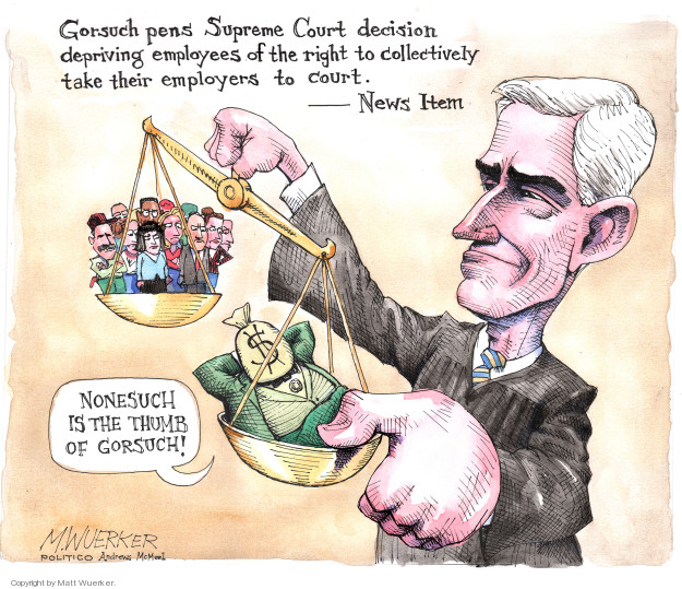 Gorsuch pens Supreme Court decision depriving employees of the right to collectively take their employers to court. News Item. Nonesuch is the thumb of Gorsuch! $