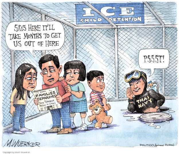 ICE Child Detention. Says here itll take months to get us our of here. Pssst! Thai Navy. Families separated. Zero tolerance. Policy in crisis.